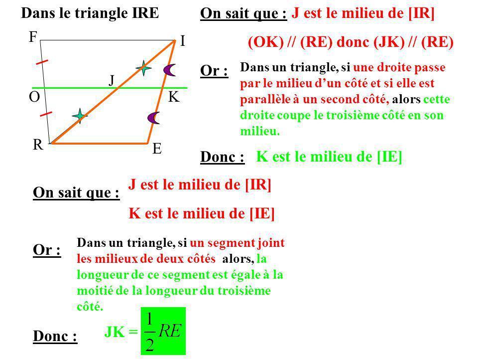 Dans le triangle IRE J est le milieu de [IR]